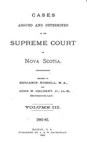 Cases Argued and Determined in the Supreme Court of Nova Scotia: Volume 3