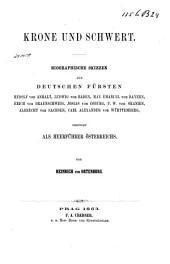 Krone und Schwert: biographische Skizzen der deutschen Fürsten Rudolf von Anhalt, Ludwig von Baden, Max Emanuel von Bayern ... berühmt als Heerführer Oesterreichs