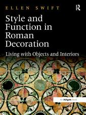 Style and Function in Roman Decoration: Living with Objects and Interiors