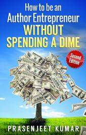 How to be an Author Entrepreneur WITHOUT SPENDING A DIME: #1 in the Self-Publishing WITHOUT SPENDING A DIME series