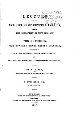A Lecture on the Antiquities of Central America  and on the Discovery of New England by the Northmen  Five Hundred Years Before Columbus PDF