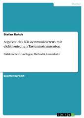 Aspekte des Klassenmusizierens mit elektronischen Tasteninstrumenten: Didaktische Grundlagen, Methodik, Lerninhalte