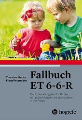 Fallbuch ET 6-6-R: Der Entwicklungstest für Kinder von sechs Monaten bis sechs Jahren in der Praxis