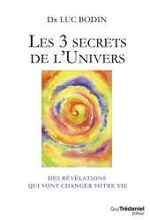Les 3 secrets de l'Univers: Des révélations qui vont changer votre vie