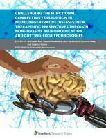 Challenging the Functional Connectivity Disruption in Neurodegenerative Diseases  New Therapeutic Perspectives through Non Invasive Neuromodulation and Cutting Edge Technologies PDF