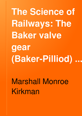 The Science of Railways: The Baker valve gear (Baker-Pilliod) 1912