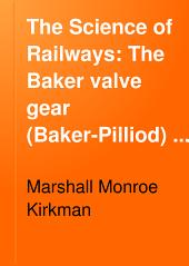 The Science of Railways: The Baker valve gear (Baker-Pilliod) 1912