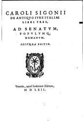 Caroli Sigonii De antiquo iure Italiae libri tres