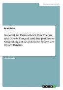 Biopolitik im Dritten Reich  Eine Theorie nach Michel Foucault und ihre praktische Anwendung auf das politische System des Dritten Reiches PDF