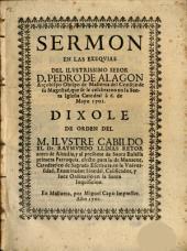 Sermón en las exequias del Ilmo. Señor D. Pedro de Alagon Arzobispo Obispo de Mallorca, que se celebraron en la Iglesia Catedral de Mallorca a 6 de Mayo 1701