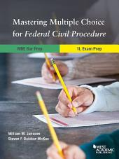 Mastering Multiple Choice for Federal Civil Procedure MBE Bar Prep and 1L Exam Pre