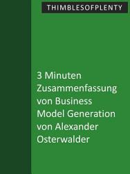 3 Minuten Zusammenfassung von Business Model Generation von Alexander Osterwalder PDF