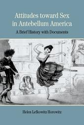 Attitudes toward Sex in Antebellum America: A Brief History with Documents
