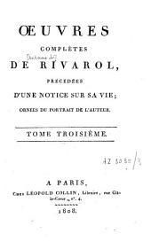 Oeuvres complètes de Rivarol: précédées d'une notice sur sa vie... : Le petit almanach de nos grands hommes pour l'année 1788, suivi d'un grand nombre de pièces inédites, Volume3