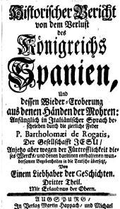 Historischer Bericht von dem Verlust des Königreichs Spanien und dessen Wieder-Eroberung aus denen Händen der Mohren: Band 3