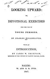 Looking Upward: Or, Devotional Exercises for the Use of Young Persons