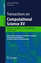 Transactions on Computational Science XV: Special Issue on Advances in Autonomic Computing: Formal Engineering Methods for Nature-Inspired Computing Systems