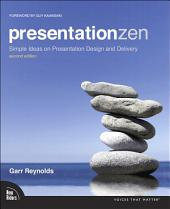 Presentation Zen: Simple Ideas on Presentation Design and Delivery, Edition 2