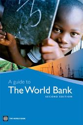 A Guide to the World Bank: Edition 2