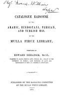 Catalogue Raisonn   of the Arabic  Hindostani  Persian  and Turkish Mss  in the Mulla Firuz Library PDF