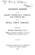 Catalogue Raisonn   of the Arabic  Hindostani  Persian  and Turkish Mss  in the Mulla Firuz Library PDF