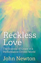 Reckless Love: The Scandal of Grace in a Performance-Driven World