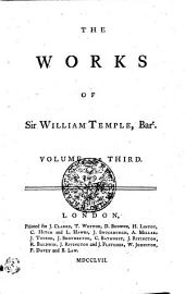 THE WORKS OF Sir WILLIAM TEMPLE Bart: VOLUME THE THIRD, Volume 3