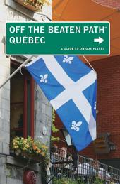 Quebec Off the Beaten Path®: A Guide to Unique Places, Edition 5