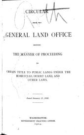 Circular from the General Land Office: Showing the Manner of Proceeding to Obtain Title to Public Lands Under the Homestead, Desert Land, and Other Laws. Issued January 25, 1904