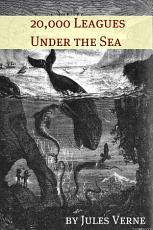 Twenty Thousand Leagues Under the Sea  Annotated with Biography of Verne and Plot Analysis  PDF