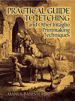 Practical Guide to Etching and Other Intaglio Printmaking Techniques