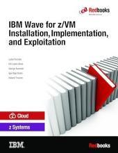 IBM Wave for z/VM Installation, Implementation, and Exploitation