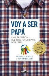 Voy a ser papá: La guía esencial que todo futuro papá debe de leer