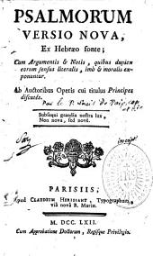"""Psalmorum versio nova, ex hebraeo fonte, cum argumentis et notis... ab auctoribus operis cui titulus """"Principes discutés"""""""