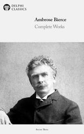 Delphi Complete Works of Ambrose Bierce (Illustrated)