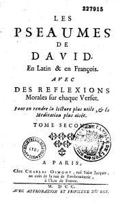 Les Pseaumes de David En Latin & en François: Avec des Reflexions Morales sur chaque Verset, Pour en rendre la lecture plus utile, & la Méditation plus aisée