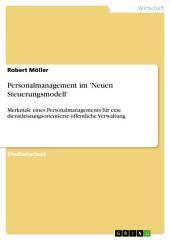 Personalmanagement im 'Neuen Steuerungsmodell': Merkmale eines Personalmanagements für eine dienstleistungsorientierte öffentliche Verwaltung
