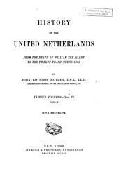 History of the United Netherlands: From the Death of William the Silent to the Twelve Year's Truce--1609, Volume 4