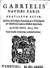 Gabrielis Naudæi ... Gratiarum actio, habita in Collegio Patauino, pro philosophiæ & medicinæ laurea ibidem impetrata an. 1633 die 25 Maij cum faustis amicorum acclamationibus
