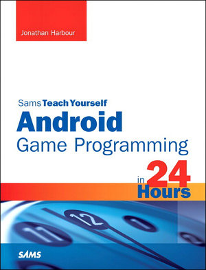 Sams Teach Yourself Android Game Programming in 24 Hours PDF