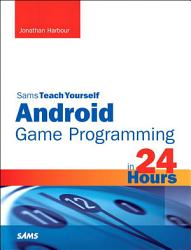 Sams Teach Yourself Android Game Programming In 24 Hours Book PDF