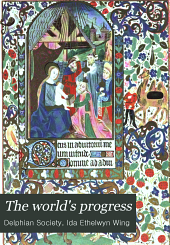 The World's Progress: With Illustrative Texts from Masterpieces of Egyptian, Hebrew, Greek, Latin, Modern European and American Literature; Fully Illustrated, Volume 1