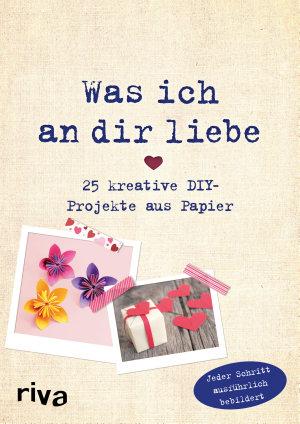 Was ich an dir liebe     25 kreative DIY Projekte aus Papier PDF
