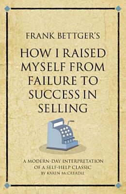 Frank Bettger s How I Raised Myself from Failure to Success