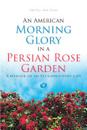 An American Morning Glory in a Persian Rose Garden