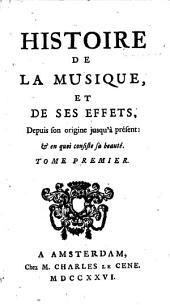 Histoire de la musique et de ses effets: depuis son origine jusqu'à présent : & en quoi consiste sa beauté, Volumes1à2