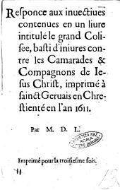 Responce aux inuectiues contenues en un liure intitulé le grand Colisee, basti d'iniures contre les Camarades & Compagnons de Iesus Christ, imprimé à sainct Geruais en Chrestienté en l'an 1611. Par M.D.L. [G. Baile]