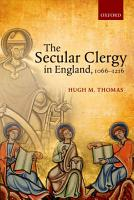 The Secular Clergy in England  1066 1216 PDF