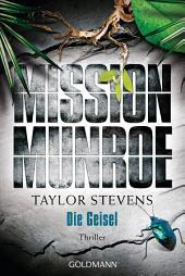 Mission Munroe. Die Geisel: Band 3 - Thriller