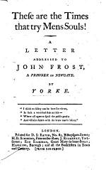 These are the times that try men's souls! A Letter to J. Frost, a prisoner in Newgate